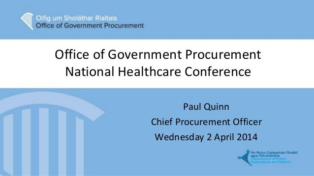 Office of Government Procurement National Healthcare Conference Paul Quinn Chief Procurement Officer Wednesday 2 April 2014