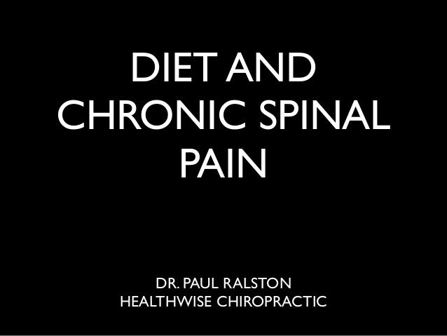 DIET AND CHRONIC SPINAL PAIN DR. PAUL RALSTON HEALTHWISE CHIROPRACTIC