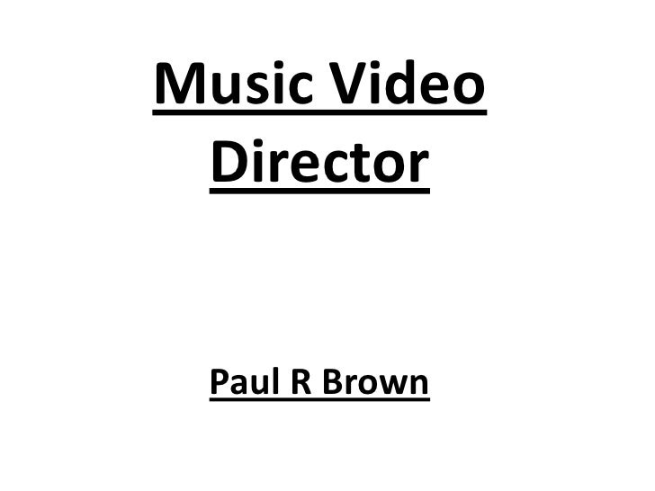 Music Video Director Paul R Brown