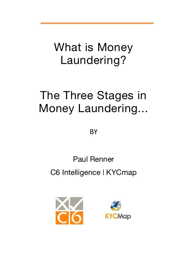 What is Money   Laundering?The Three Stages inMoney Laundering...            BY        Paul Renner  C6 Intelligence | KYCmap