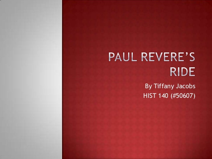 Paul Revere's Ride<br />By Tiffany Jacobs<br />HIST 140 (#50607)<br />