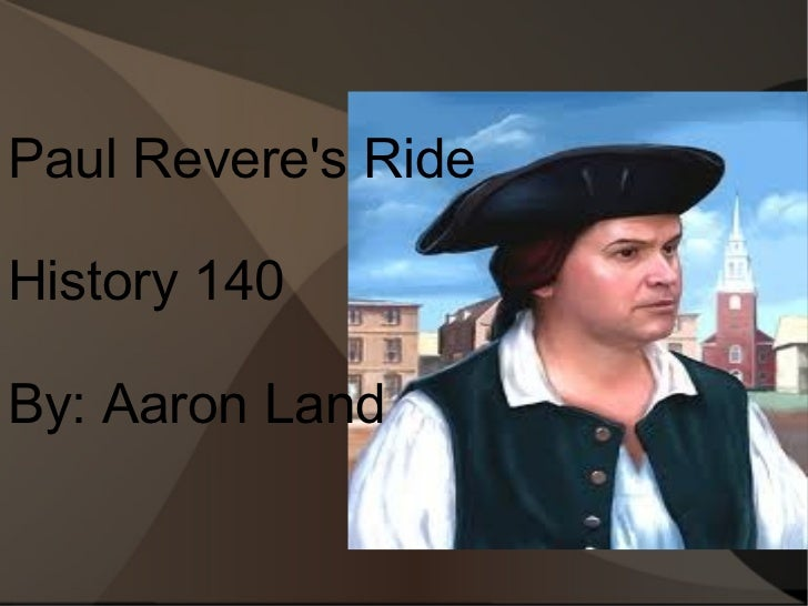 Paul Revere's Ride History 140 By: Aaron Land