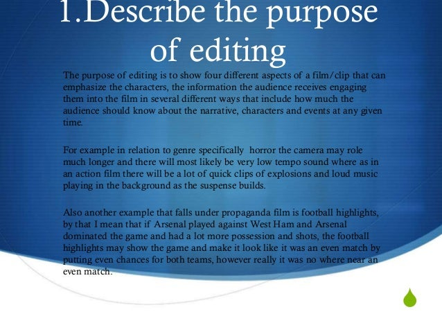 1.Describe the purpose      of editingThe purpose of editing is to show four different aspects of a film/clip that canemph...