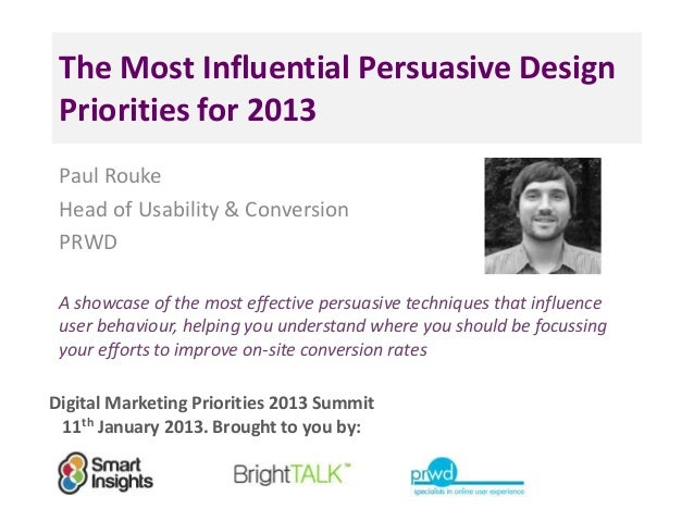 The Most Influential Persuasive Design Priorities for 2013 Paul Rouke Head of Usability & Conversion PRWD A showcase of th...