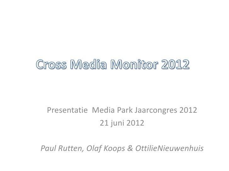 Presentatie Media Park Jaarcongres 2012              21 juni 2012Paul Rutten, Olaf Koops & OttilieNieuwenhuis
