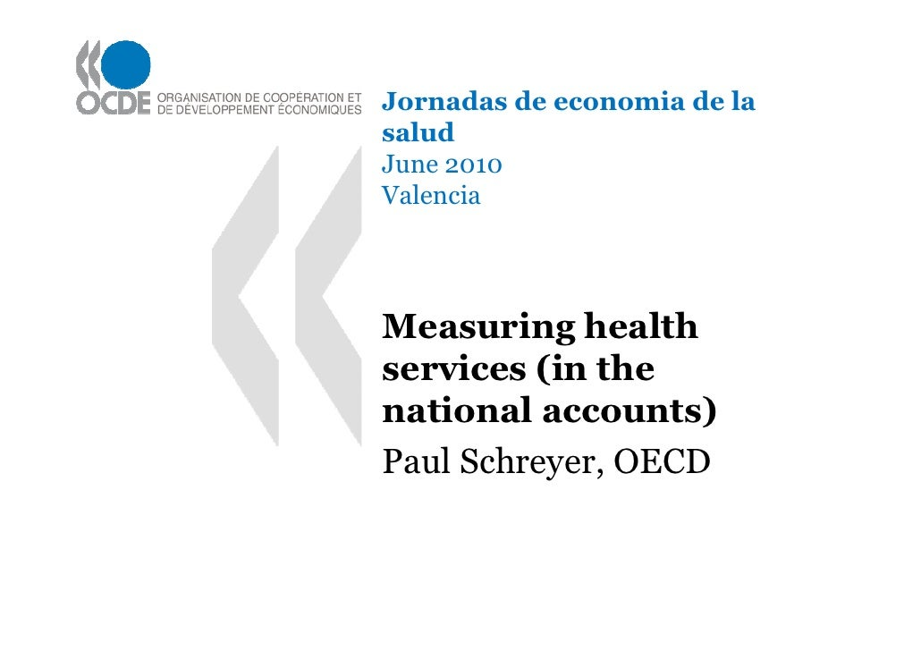 Jornadas de economia de la salud June 2010 Valencia     Measuring health services (in the national accounts) Paul Schreyer...