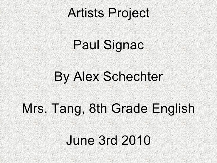 Artists Project Paul Signac By Alex Schechter Mrs. Tang, 8th Grade English June 3rd 2010