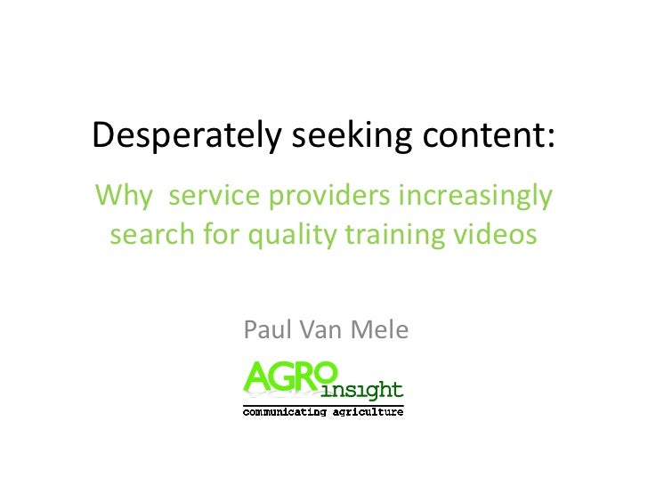 Desperately seeking content:Why service providers increasingly search for quality training videos           Paul Van Mele
