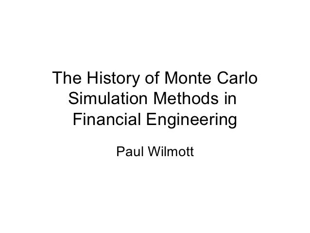 The History of Monte Carlo  Simulation Methods in  Financial Engineering        Paul Wilmott