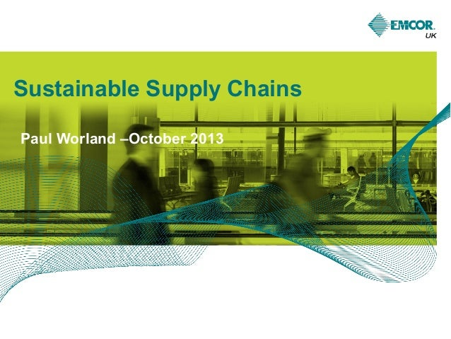 Sustainable Supply Chains Paul Worland –October 2013