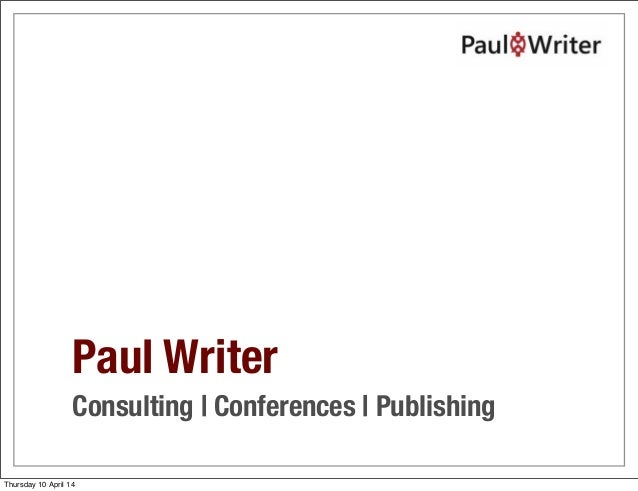 Paul Writer Consulting | Conferences | Publishing Thursday 10 April 14