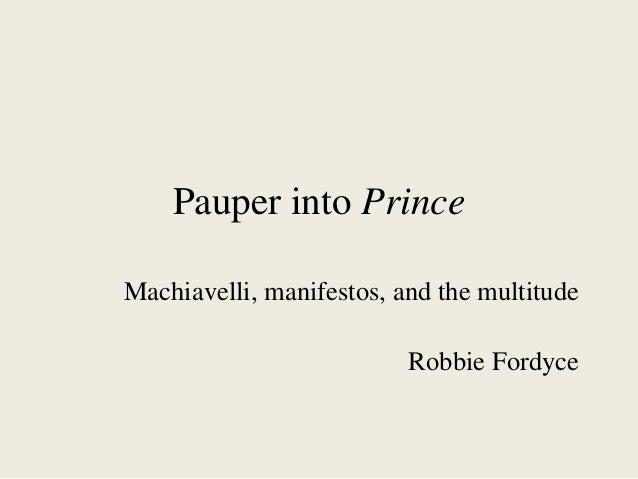 Pauper into Prince Machiavelli, manifestos, and the multitude Robbie Fordyce