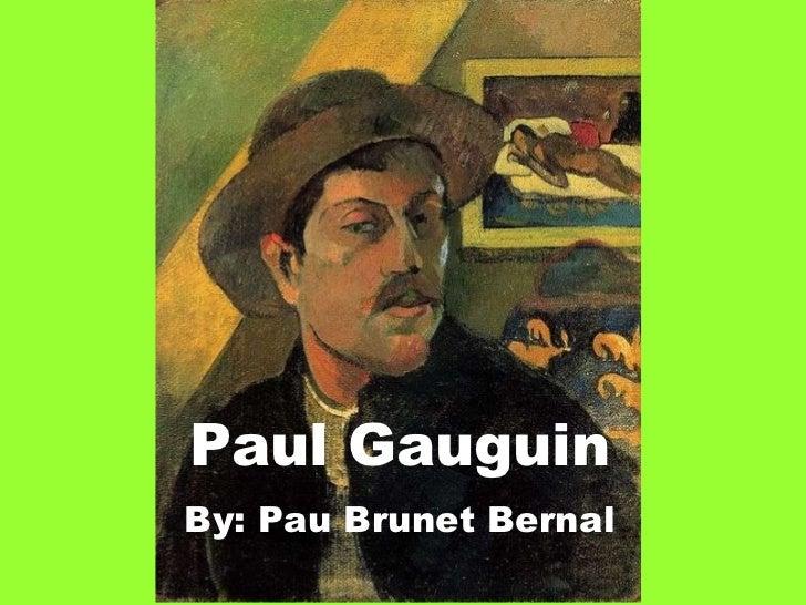 Paul Gauguin By: Pau Brunet Bernal