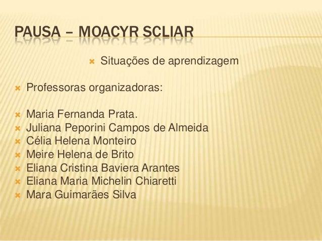 PAUSA – MOACYR SCLIAR Situações de aprendizagem Professoras organizadoras: Maria Fernanda Prata. Juliana Peporini Camp...