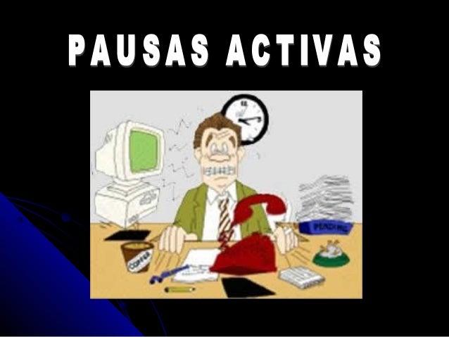 El programa de pausas activas, establece períodos de  recuperación que siguen a los períodos de tensión  de carácter físic...