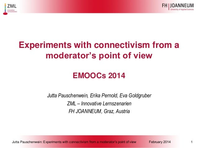 Experiments with connectivism from a moderator's point of view EMOOCs 2014 Jutta Pauschenwein, Erika Pernold, Eva Goldgrub...