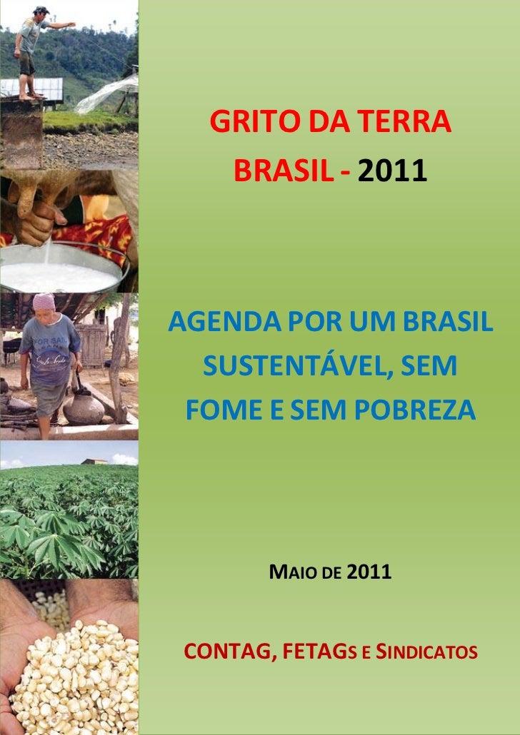 GRITO DA TERRA   BRASIL - 2011AGENDA POR UM BRASIL  SUSTENTÁVEL, SEM FOME E SEM POBREZA       MAIO DE 2011CONTAG, FETAGS E...