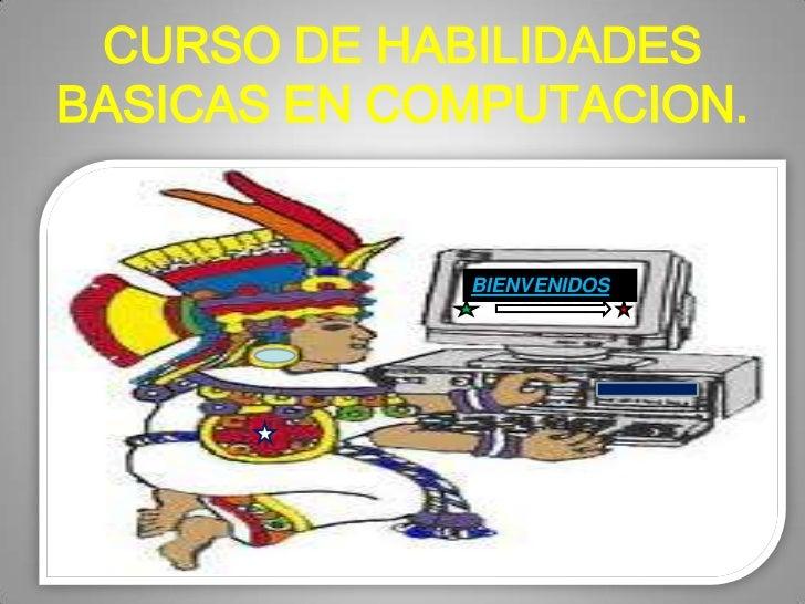 CURSO DE HABILIDADES BASICAS EN COMPUTACION.<br />BIENVENIDOS<br />