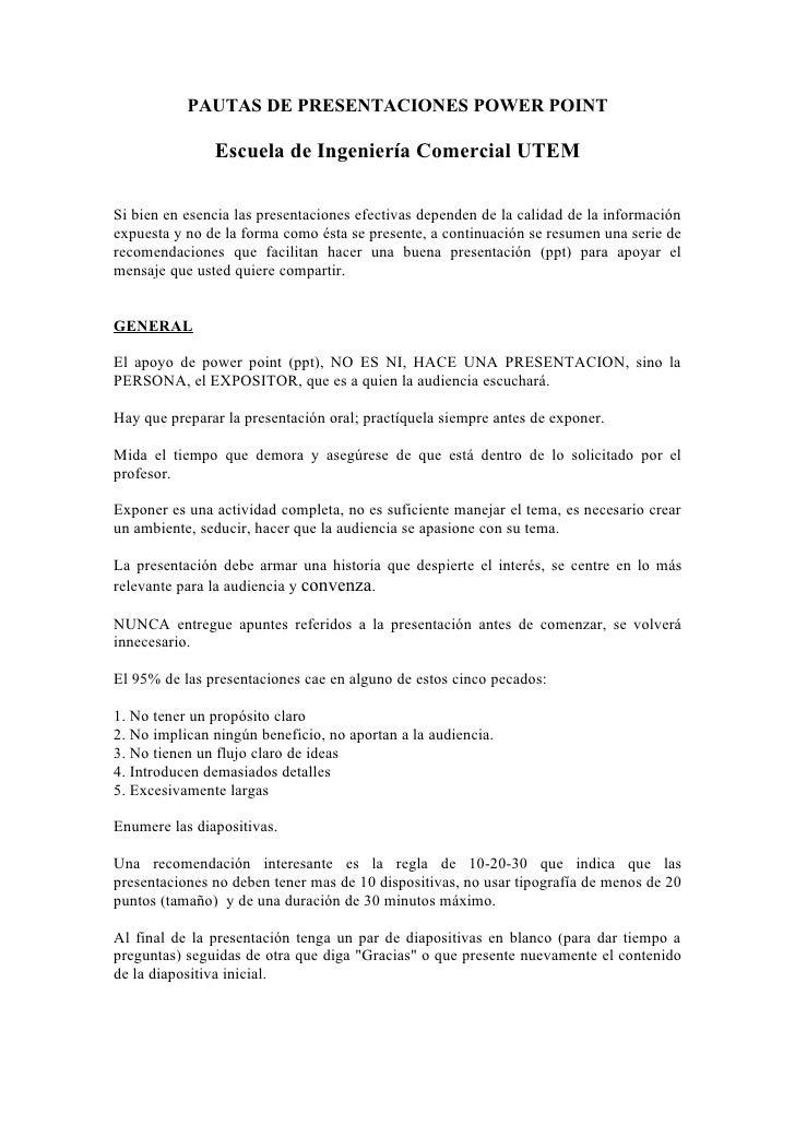 PAUTAS DE PRESENTACIONES POWER POINT                 Escuela de Ingeniería Comercial UTEM  Si bien en esencia las presenta...