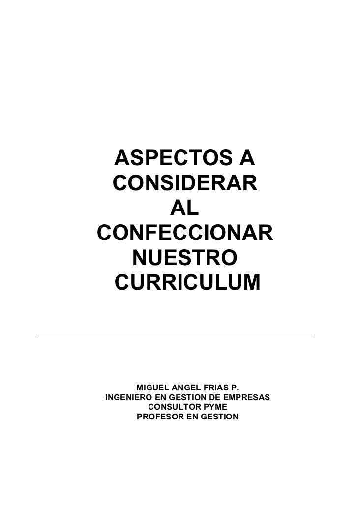 ASPECTOS A CONSIDERAR     ALCONFECCIONAR  NUESTRO CURRICULUM      MIGUEL ANGEL FRIAS P.INGENIERO EN GESTION DE EMPRESAS   ...