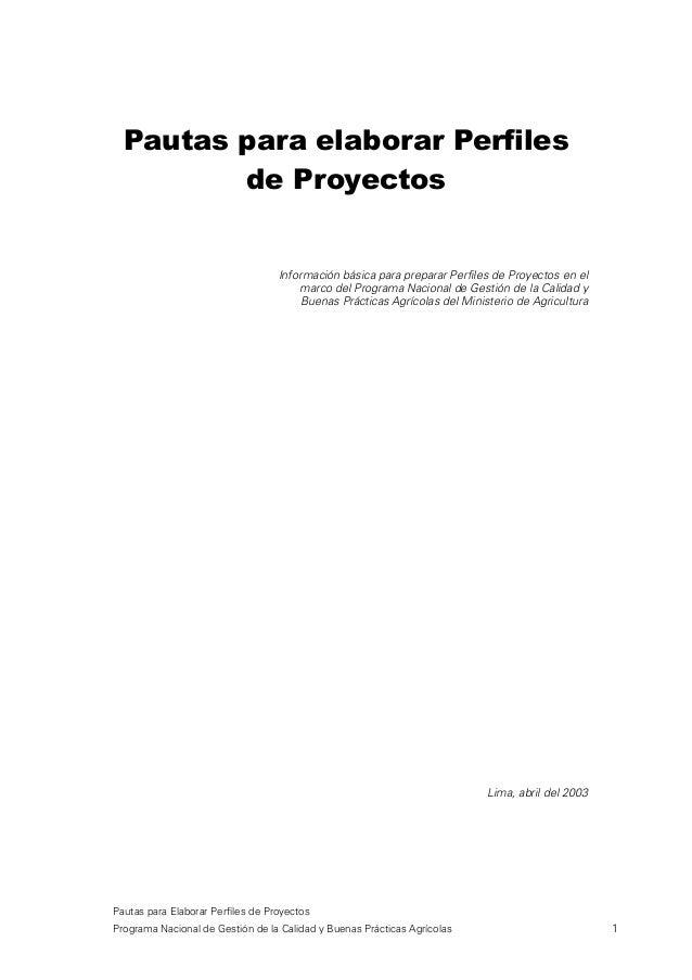 Pautas para Elaborar Perfiles de Proyectos Programa Nacional de Gestión de la Calidad y Buenas Prácticas Agrícolas 1 Pauta...