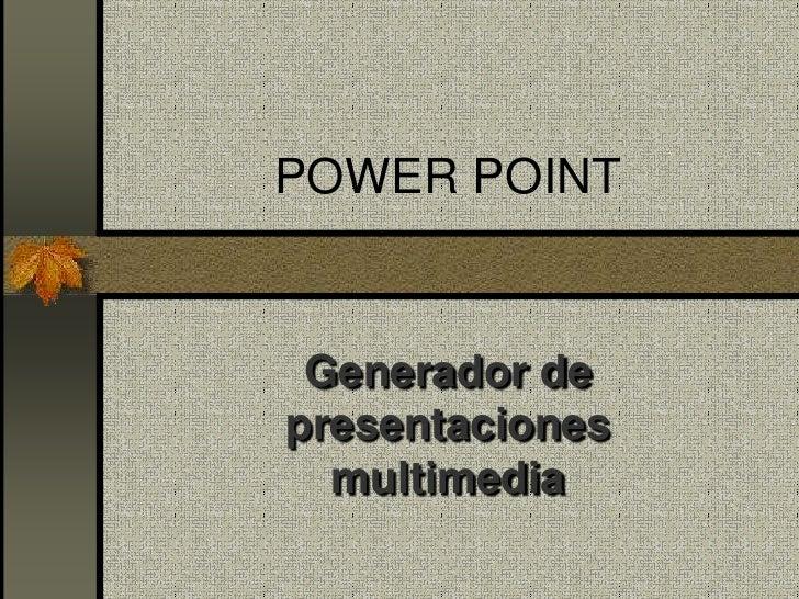POWER POINT<br />Generador de presentaciones multimedia<br />