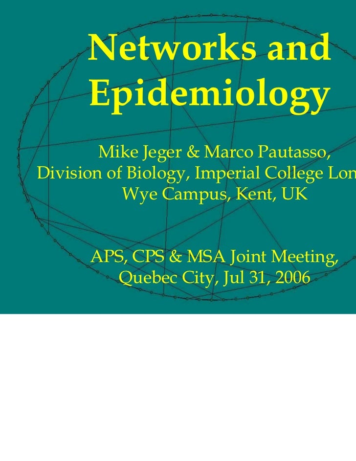 Networks and      Epidemiology        Mike Jeger & Marco Pautasso,Division of Biology, Imperial College London,           ...