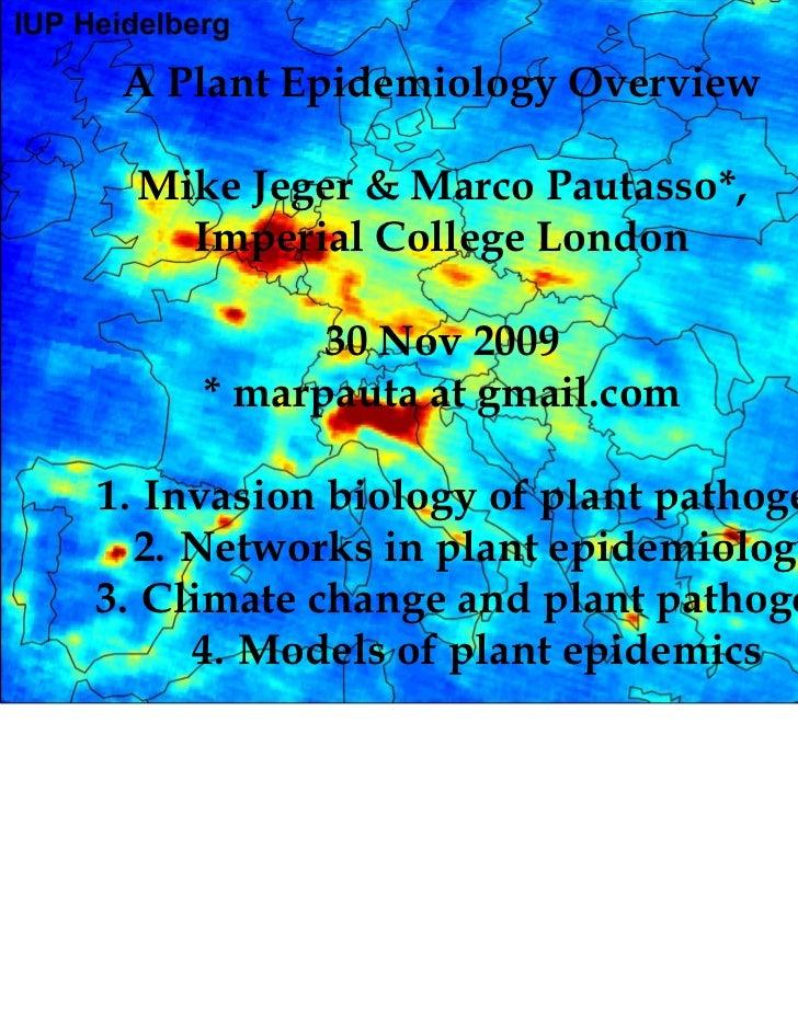 A Plant Epidemiology Overview  Mike Jeger & Marco Pautasso*,    Imperial College London           30 Nov 2009     * marpau...