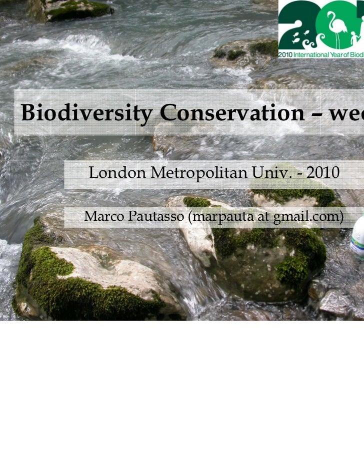 Biodiversity Conservation – week 5      London Metropolitan Univ. - 2010     Marco Pautasso (marpauta at gmail.com)