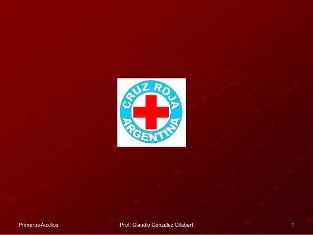 Primeros Auxilios Prof. Claudio González Gilabert 1