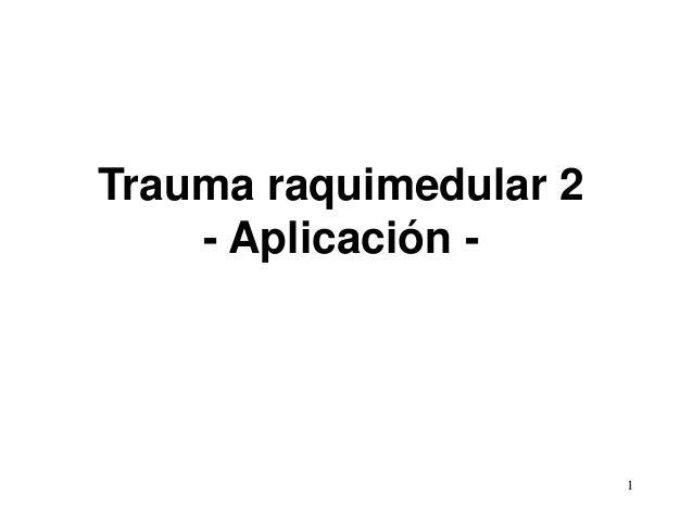 Trauma raquimedular 2 - Aplicación - 1