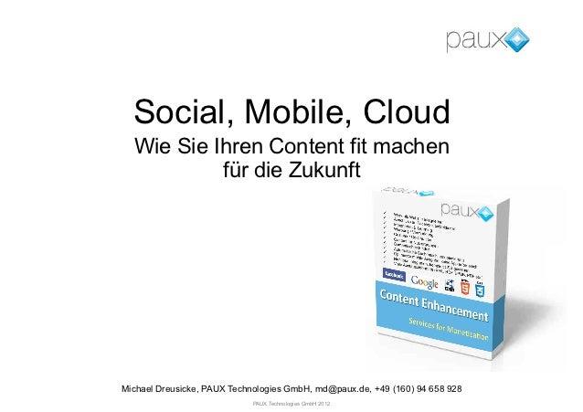 Social, Mobile, Cloud  Wie Sie Ihren Content fit machen           für die ZukunftMichael Dreusicke, PAUX Technologies GmbH...