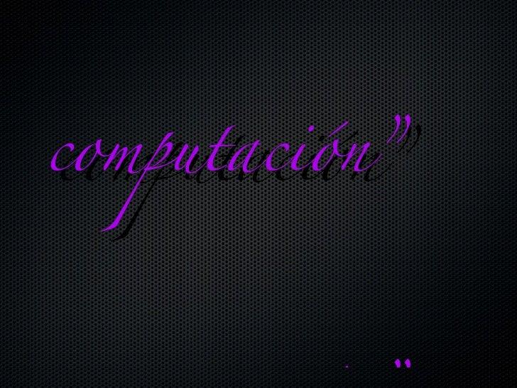 """"""" historia de la  computación"""" computación"""""""