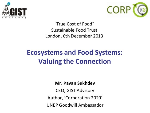 """""""True Cost of Food"""" Sustainable Food Trust London, 6th December 2013  Ecosystems and Food Systems: Valuing the Connection ..."""