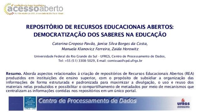 REPOSITÓRIO DE RECURSOS EDUCACIONAIS ABERTOS: DEMOCRATIZAÇÃO DOS SABERES NA EDUCAÇÃO Caterina Groposo Pavão, Janise Silva ...