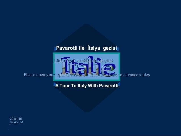 Pavarotti ile İtalya gezisi A Tour To Italy With Pavarotti egemengul@gmail.comegemengul@gmail.com 29.01.1529.01.15 07:45 P...