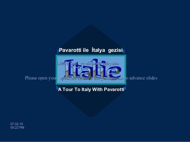 Pavarotti ile İtalya gezisi A Tour To Italy With Pavarotti egemengul@gmail.comegemengul@gmail.com 07.02.1507.02.15 05:22 P...