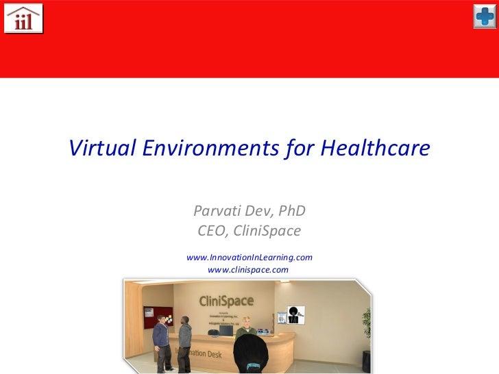 Virtual Environments for Healthcare            Parvati Dev, PhD             CEO, CliniSpace           www.InnovationInLear...