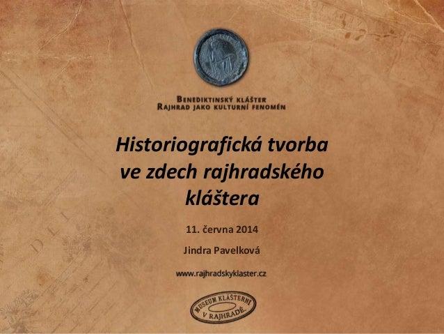 Historiografická tvorba ve zdech rajhradského kláštera Jindra Pavelková 11. června 2014