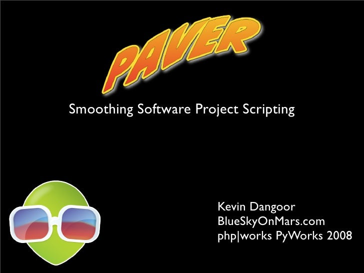 Smoothing Software Project Scripting                            Kevin Dangoor                        BlueSkyOnMars.com    ...