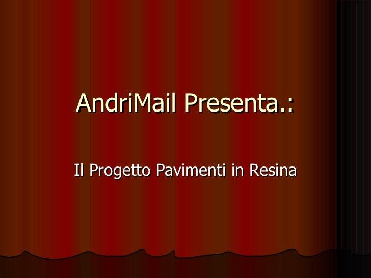 AndriMail Presenta.: Il Progetto Pavimenti in Resina