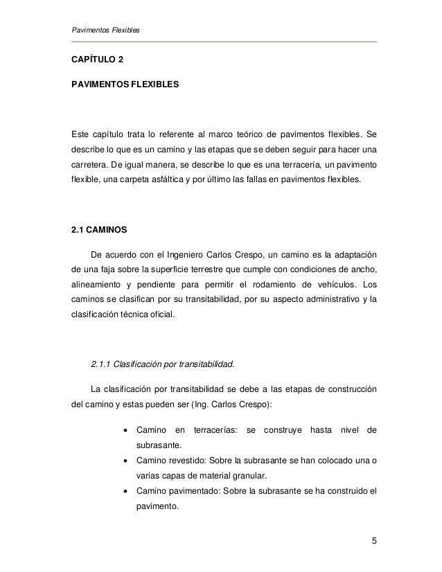 Pavimentos Flexibles 5 CAPÍTULO 2 PAVIMENTOS FLEXIBLES Este capítulo trata lo referente al marco teórico de pavimentos fle...