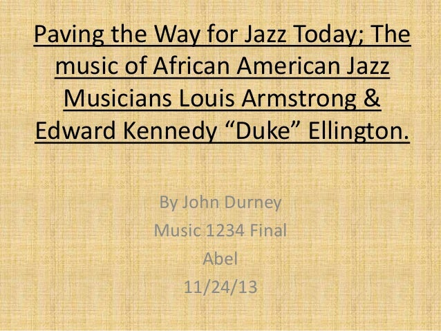 """Paving the Way for Jazz Today; The music of African American Jazz Musicians Louis Armstrong & Edward Kennedy """"Duke"""" Elling..."""