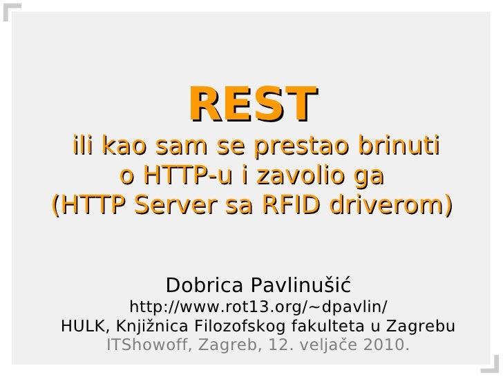 REST   ili kao sam se prestao brinuti        o HTTP-u i zavolio ga (HTTP Server sa RFID driverom)               Dobrica Pa...