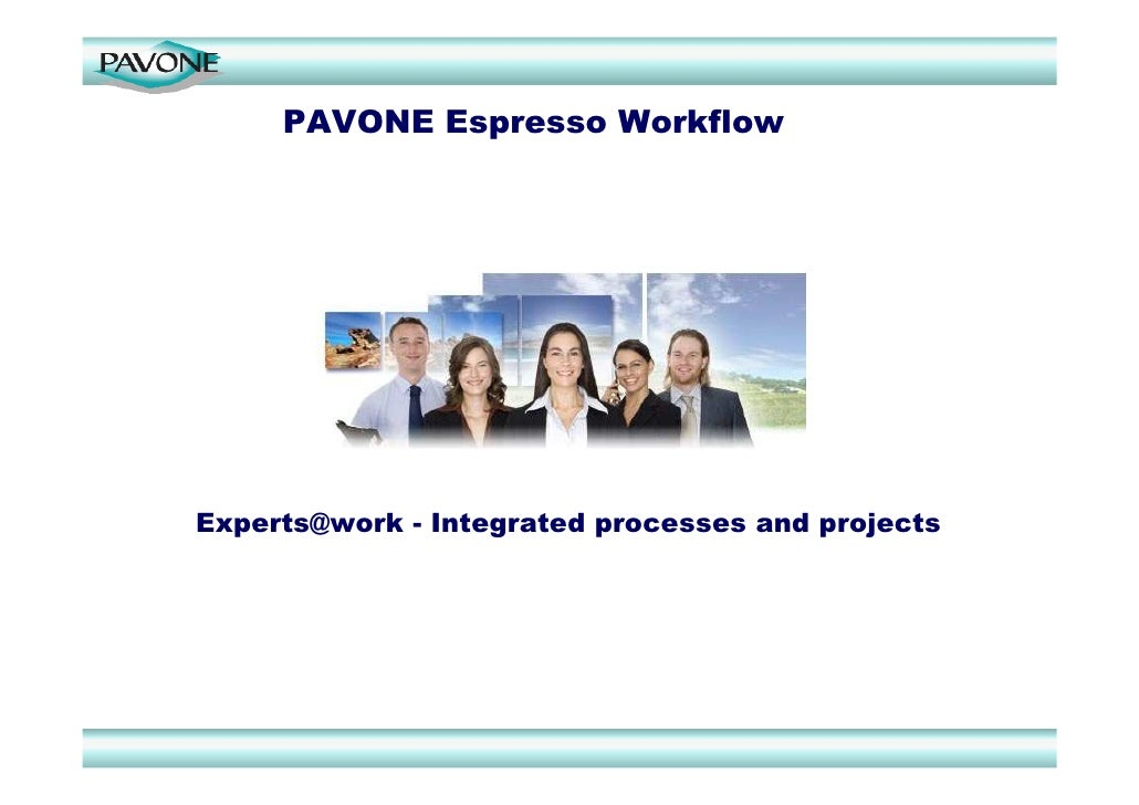 PAVONE Espresso Workflow     Experts@work - Integrated processes and projects