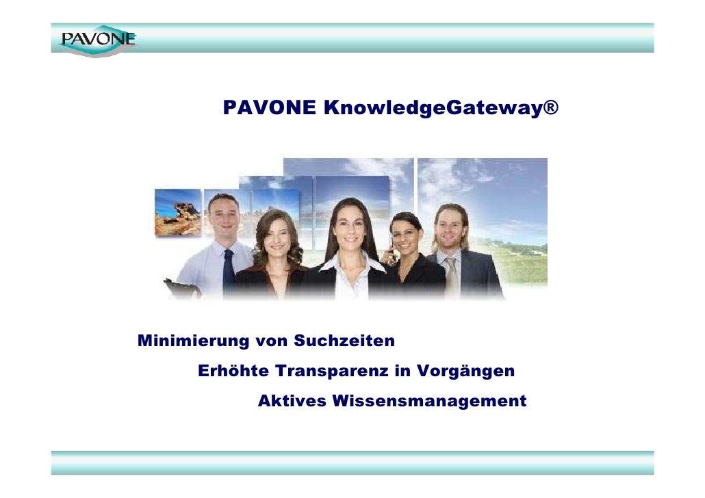 PAVONE KnowledgeGateway®     Minimierung von Suchzeiten       Erhöhte Transparenz in Vorgängen             Aktives Wissens...
