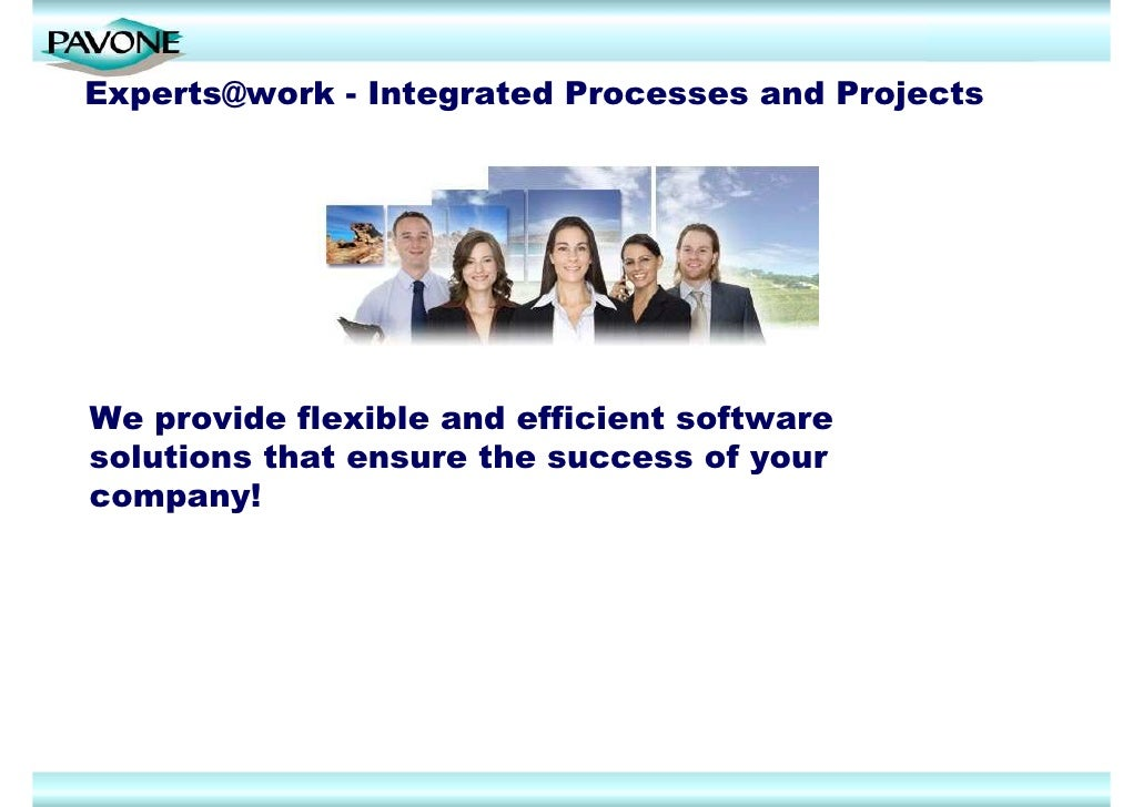 Experts@work - Integrated Processes and Projects     We provide flexible and efficient software solutions that ensure the ...