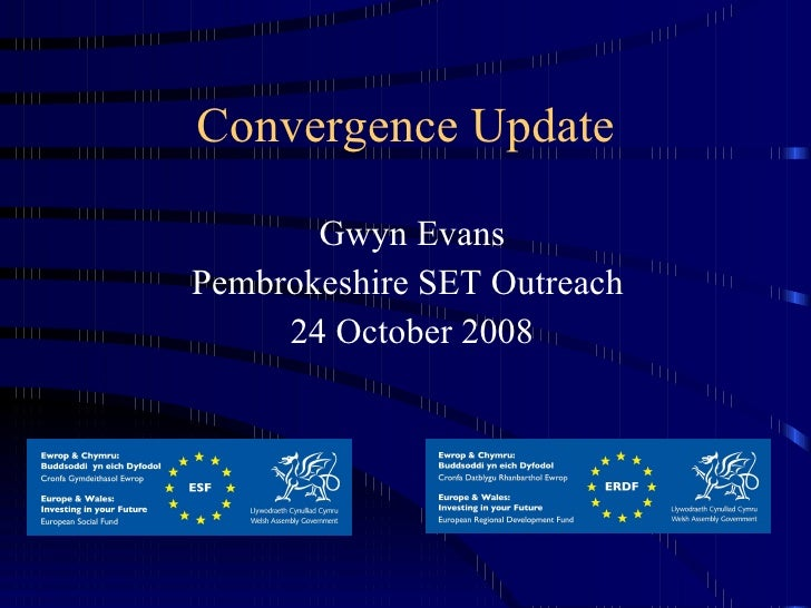 Convergence Update Gwyn Evans Pembrokeshire SET Outreach  24 October 2008