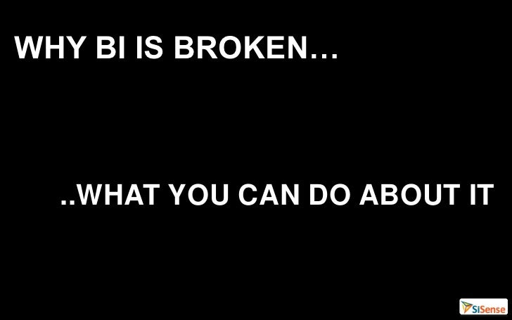 WHY BI IS BROKEN…  ..WHAT YOU CAN DO ABOUT IT