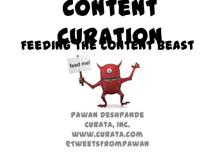 Content     CurationFeeding the Content Beast       Pawan Deshpande          Curata, Inc.       www.curata.com      @Tweet...